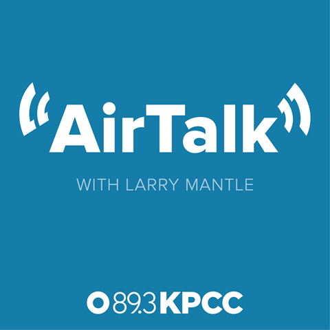KPCC – AirTalk with Larry Mantle
